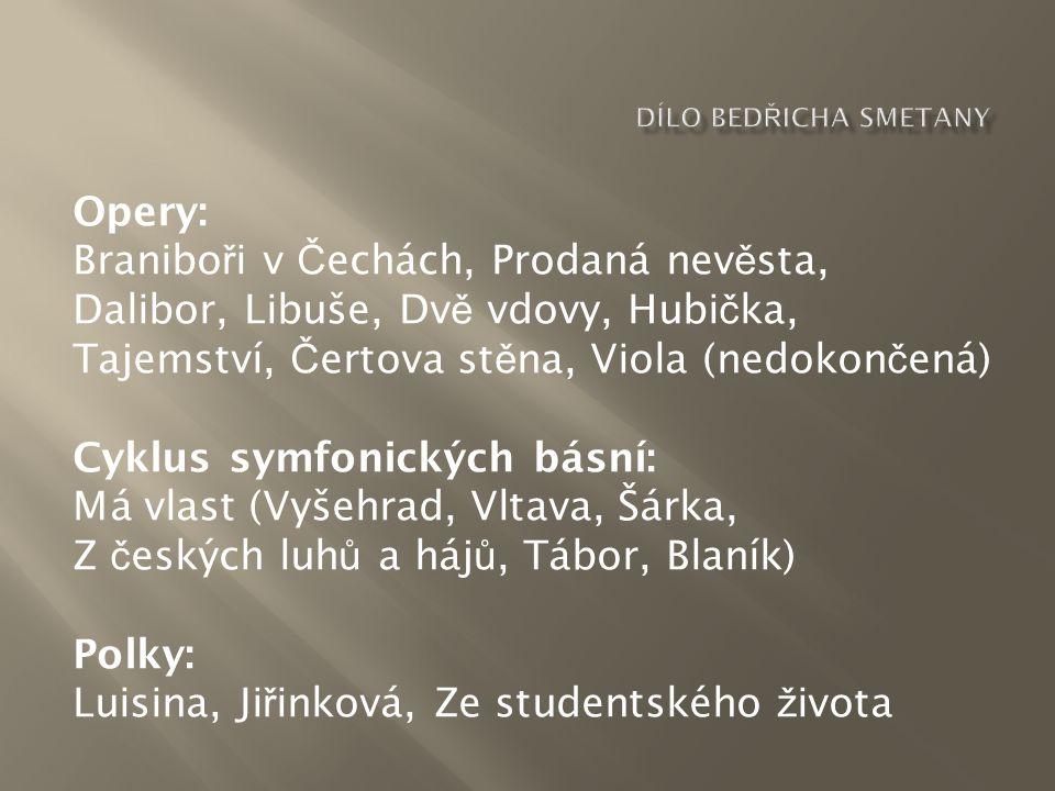 Opery: Branibo ř i v Č echách, Prodaná nev ě sta, Dalibor, Libuše, Dv ě vdovy, Hubi č ka, Tajemství, Č ertova st ě na, Viola (nedokon č ená) Cyklus sy