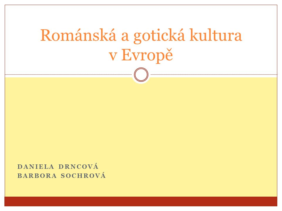 DANIELA DRNCOVÁ BARBORA SOCHROVÁ Románská a gotická kultura v Evropě