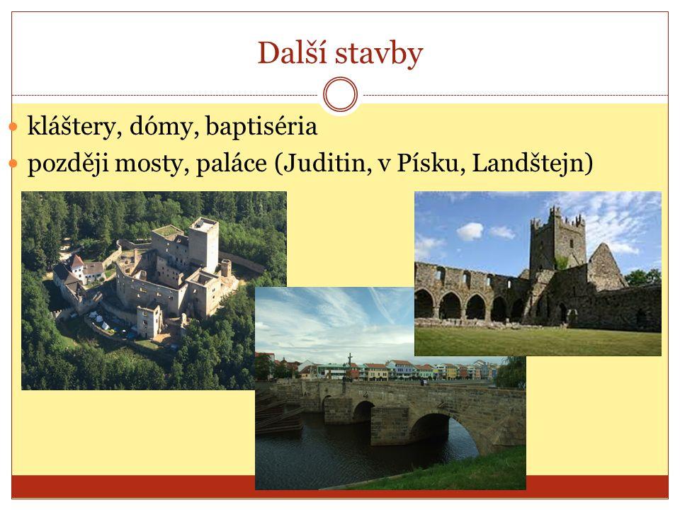 Další stavby kláštery, dómy, baptiséria později mosty, paláce (Juditin, v Písku, Landštejn)