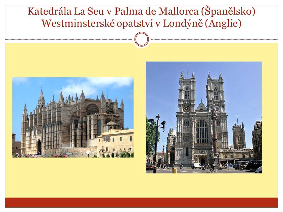 Katedrála La Seu v Palma de Mallorca (Španělsko) Westminsterské opatství v Londýně (Anglie)