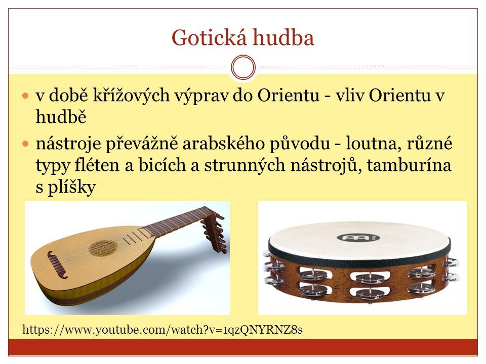 Gotická hudba v době křížových výprav do Orientu - vliv Orientu v hudbě nástroje převážně arabského původu - loutna, různé typy fléten a bicích a strunných nástrojů, tamburína s plíšky https://www.youtube.com/watch v=1qzQNYRNZ8s