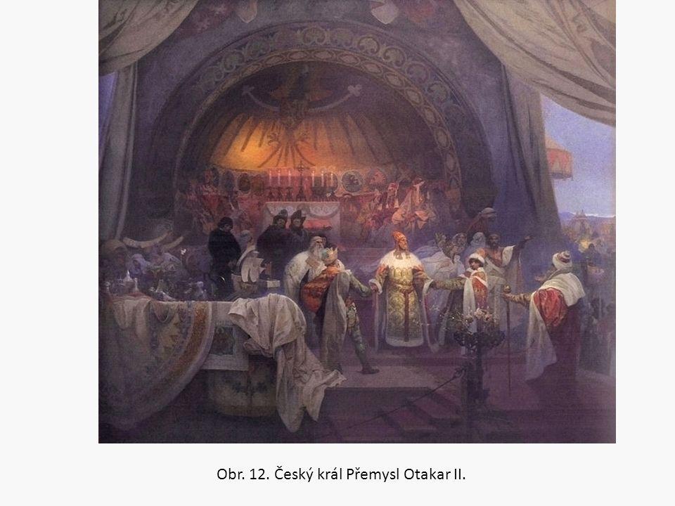 Obr. 12. Český král Přemysl Otakar II.