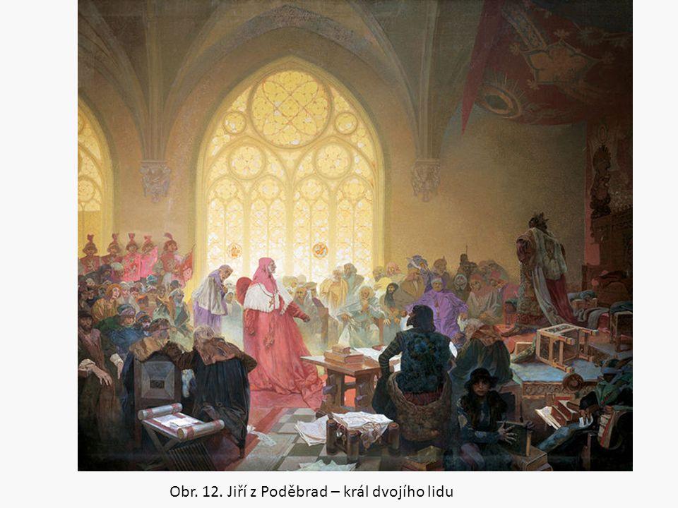 Obr. 12. Jiří z Poděbrad – král dvojího lidu