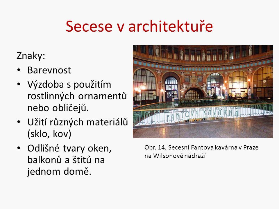 Secese v architektuře Znaky: Barevnost Výzdoba s použitím rostlinných ornamentů nebo obličejů.