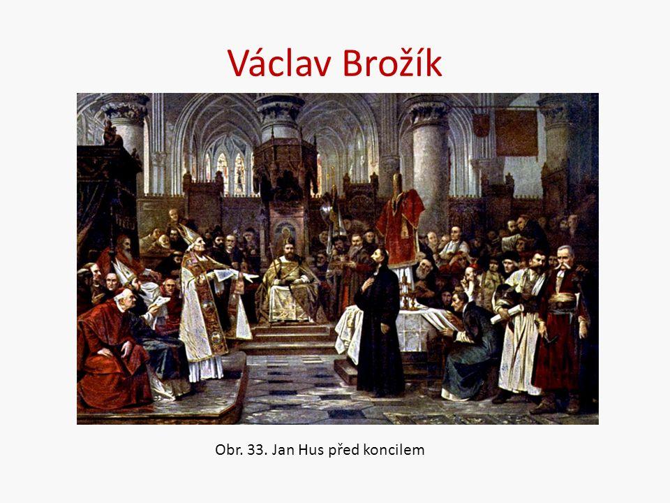 Václav Brožík Obr. 33. Jan Hus před koncilem
