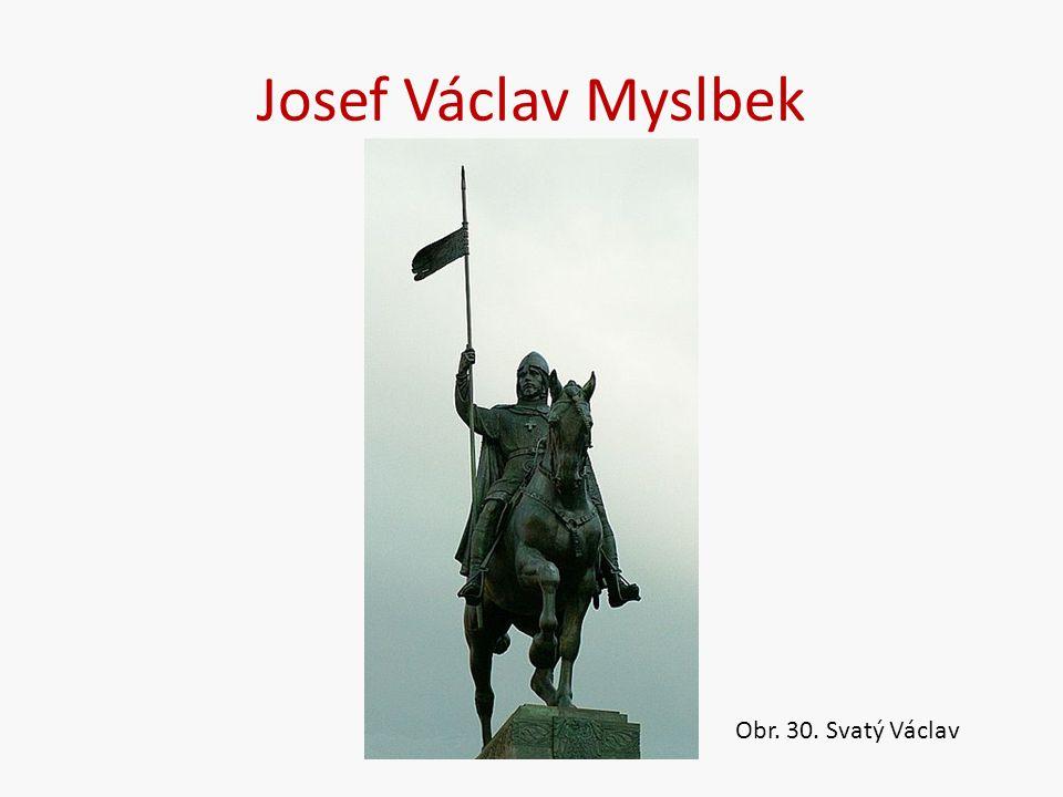 Josef Václav Myslbek Obr. 30. Svatý Václav