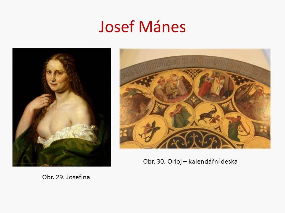 Josef Mánes Obr. 29. Josefina Obr. 30. Orloj – kalendářní deska