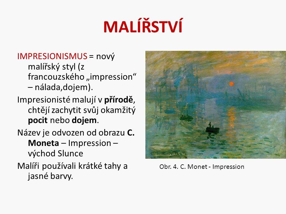 """MALÍŘSTVÍ IMPRESIONISMUS = nový malířský styl (z francouzského """"impression – nálada,dojem)."""