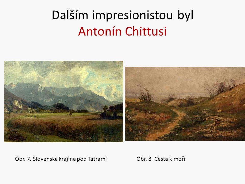 Dalším impresionistou byl Antonín Chittusi Obr. 7.