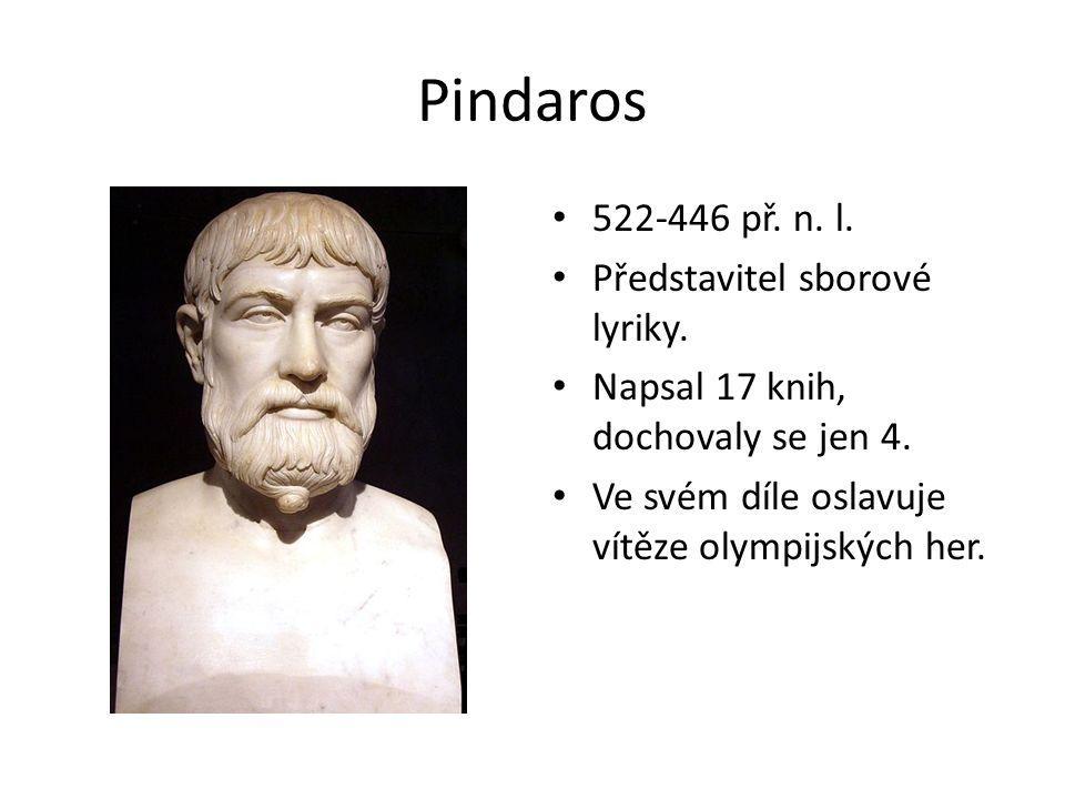 Pindaros 522-446 př. n. l. Představitel sborové lyriky.