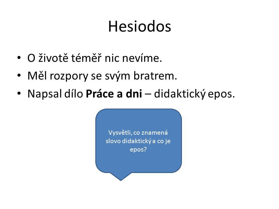 Hesiodos O životě téměř nic nevíme. Měl rozpory se svým bratrem.