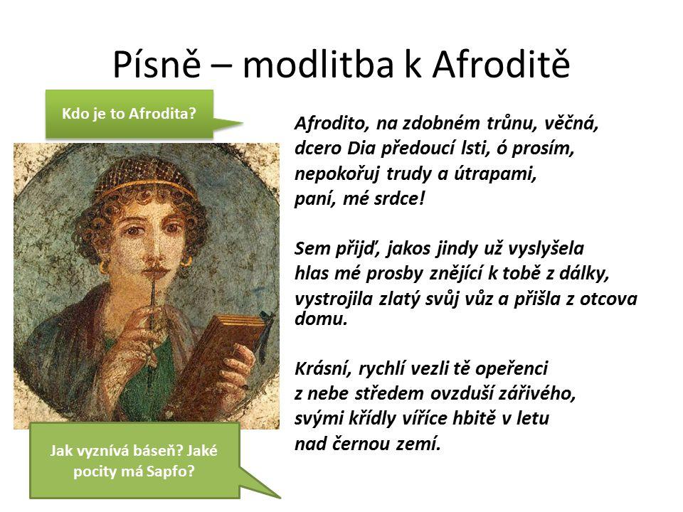 Písně – modlitba k Afroditě Afrodito, na zdobném trůnu, věčná, dcero Dia předoucí lsti, ó prosím, nepokořuj trudy a útrapami, paní, mé srdce.