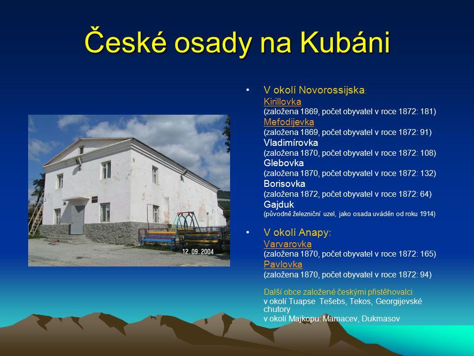 České osady na Kubáni V okolí Novorossijska : Kirillovka (založena 1869, počet obyvatel v roce 1872: 181) Mefodijevka (založena 1869, počet obyvatel v roce 1872: 91) Vladimírovka (založena 1870, počet obyvatel v roce 1872: 108) Glebovka (založena 1870, počet obyvatel v roce 1872: 132) Borisovka (založena 1872, počet obyvatel v roce 1872: 64) Gajduk (původně železniční uzel, jako osada uváděn od roku 1914) V okolí Anapy : Varvarovka (založena 1870, počet obyvatel v roce 1872: 165) Pavlovka (založena 1870, počet obyvatel v roce 1872: 94) Další obce založené českými přistěhovalci: v okolí Tuapse: Tešebs, Tekos, Georgijevské chutory v okolí Majkopu: Mamacev, Dukmasov