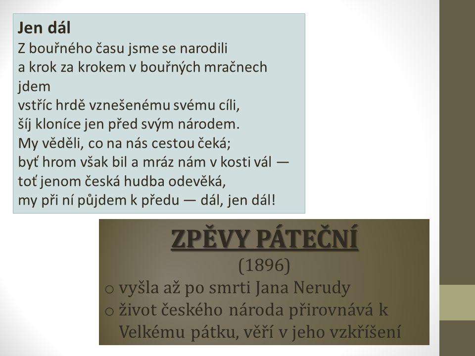 ZPĚVY PÁTEČNÍ (1896) o vyšla až po smrti Jana Nerudy o život českého národa přirovnává k Velkému pátku, věří v jeho vzkříšení Kdy si připomínáme Velký