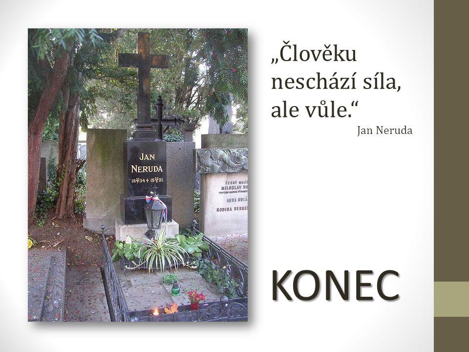 """KONEC """"Člověku neschází síla, ale vůle."""" Jan Neruda"""