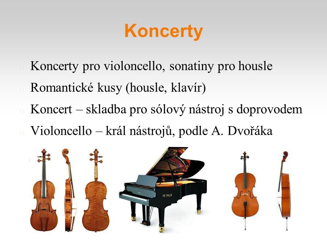 Koncerty Koncerty pro violoncello, sonatiny pro housle Romantické kusy (housle, klavír) Koncert – skladba pro sólový nástroj s doprovodem Violoncello – král nástrojů, podle A.