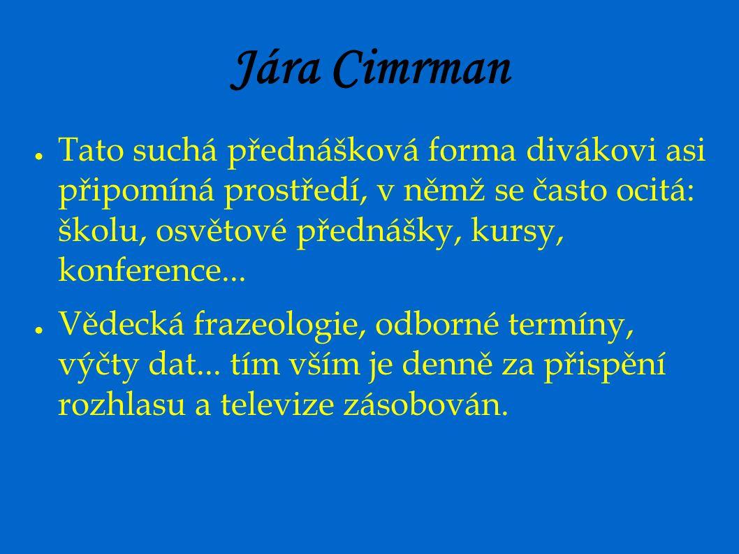 Jára Cimrman ● Tato suchá přednášková forma divákovi asi připomíná prostředí, v němž se často ocitá: školu, osvětové přednášky, kursy, konference... ●