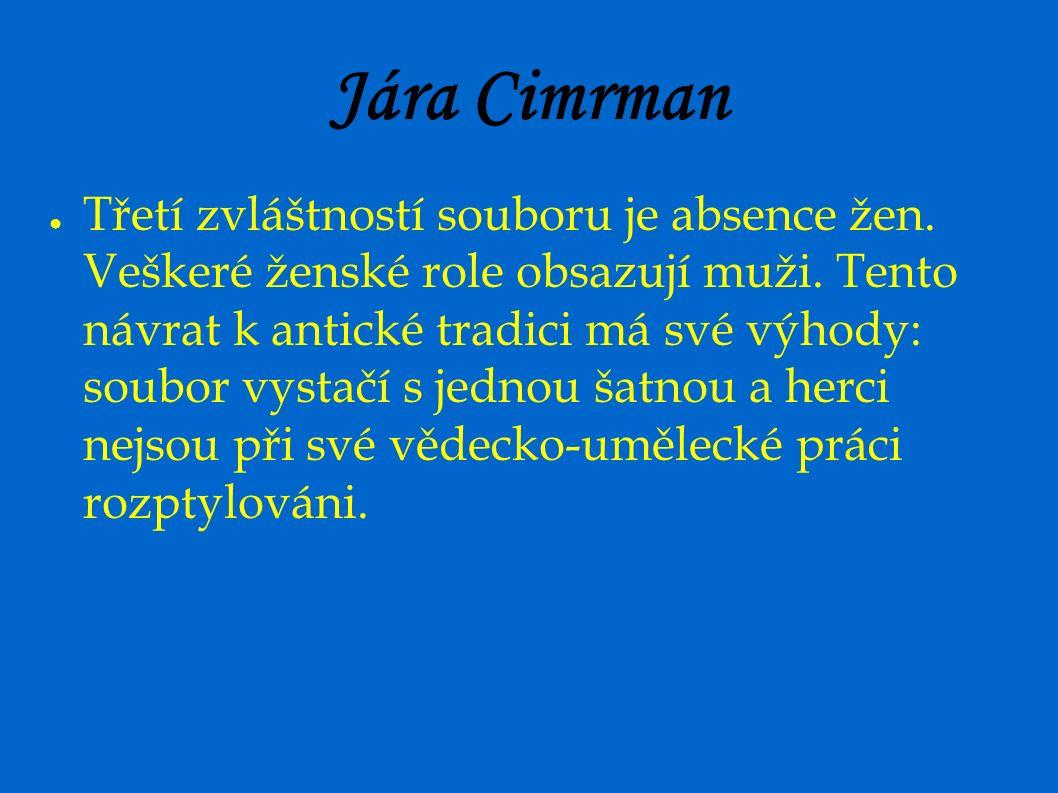 Jára Cimrman ● Třetí zvláštností souboru je absence žen.