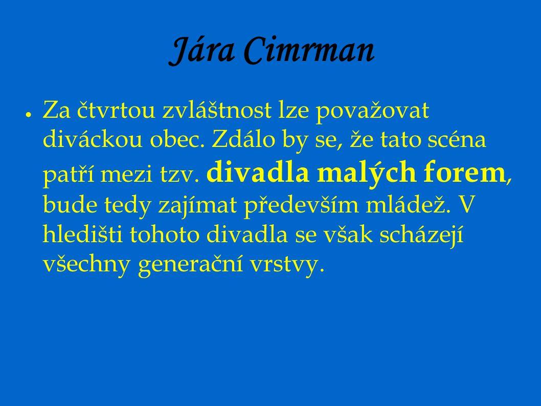 Jára Cimrman ● Za čtvrtou zvláštnost lze považovat diváckou obec.