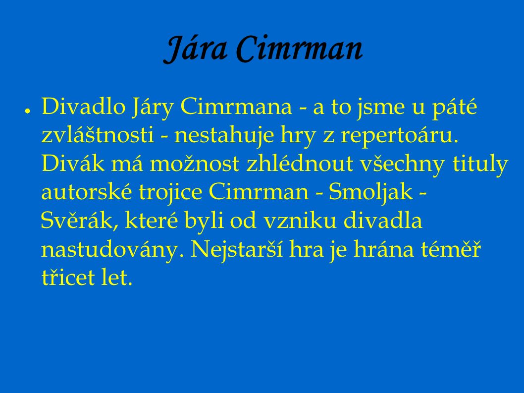 Jára Cimrman ● Divadlo Járy Cimrmana - a to jsme u páté zvláštnosti - nestahuje hry z repertoáru.