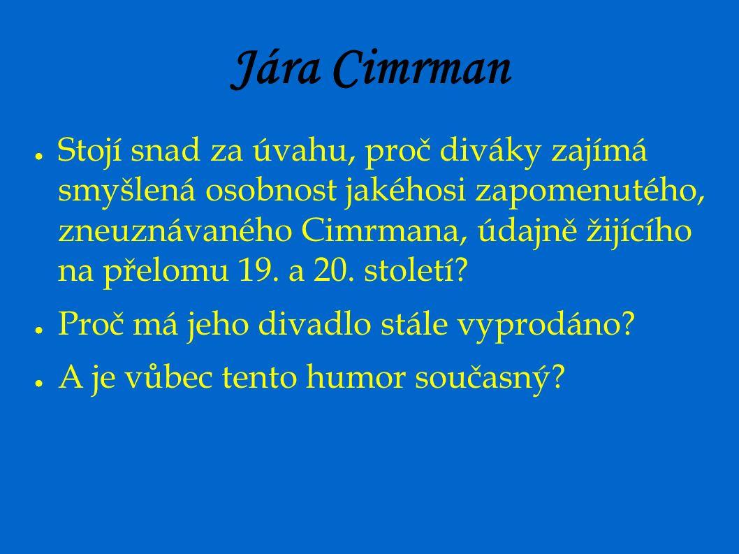 Jára Cimrman ● Stojí snad za úvahu, proč diváky zajímá smyšlená osobnost jakéhosi zapomenutého, zneuznávaného Cimrmana, údajně žijícího na přelomu 19.