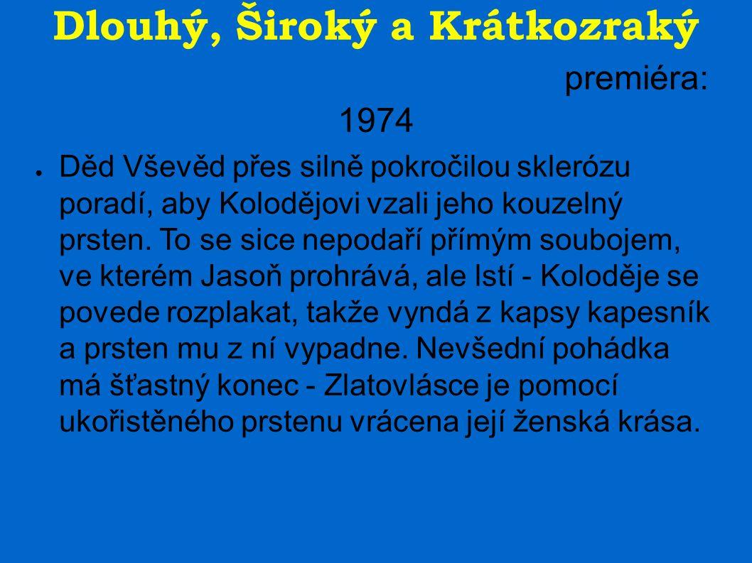 Dlouhý, Široký a Krátkozraký premiéra: 1974 ● Děd Vševěd přes silně pokročilou sklerózu poradí, aby Kolodějovi vzali jeho kouzelný prsten. To se sice