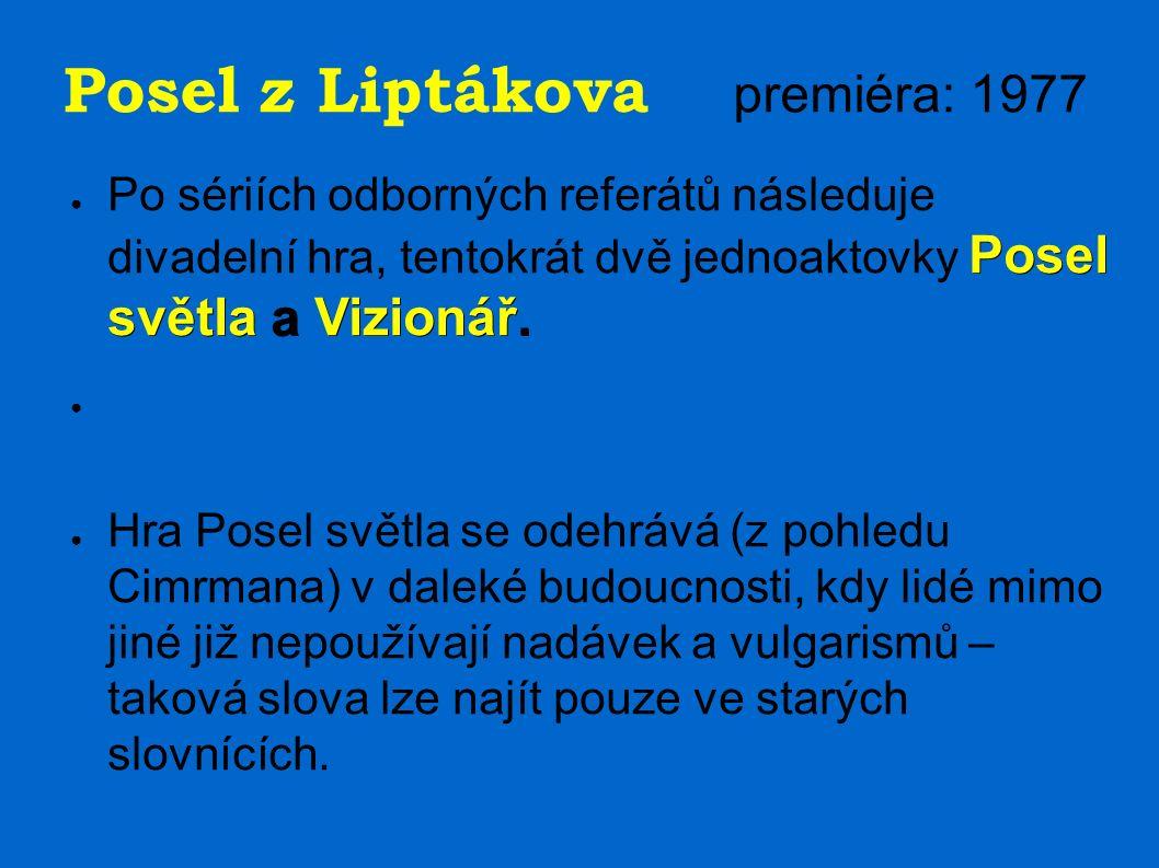 Posel z Liptákova premiéra: 1977 Posel světla a Vizionář. ● Po sériích odborných referátů následuje divadelní hra, tentokrát dvě jednoaktovky Posel sv