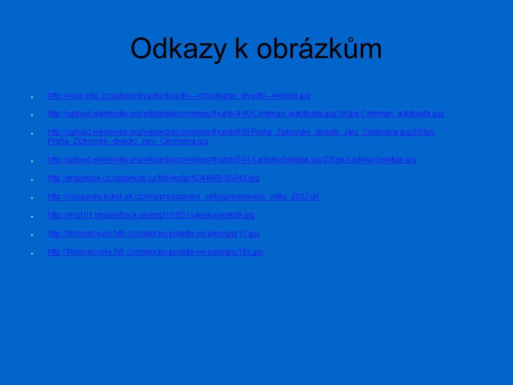 Odkazy k obrázkům ● http://www.zdjc.cz/galerie/divadlo/divadlo---vchod/large_divadlo---exterier.jpg http://www.zdjc.cz/galerie/divadlo/divadlo---vchod