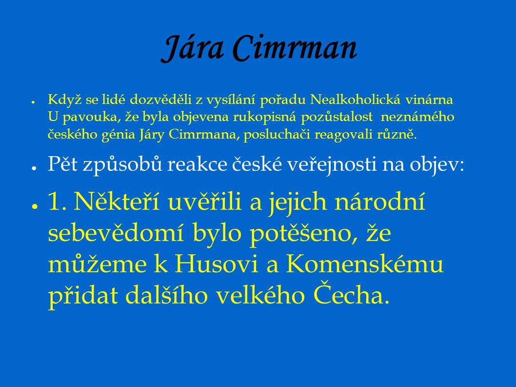 Jára Cimrman ● Když se lidé dozvěděli z vysílání pořadu Nealkoholická vinárna U pavouka, že byla objevena rukopisná pozůstalost neznámého českého génia Járy Cimrmana, posluchači reagovali různě.