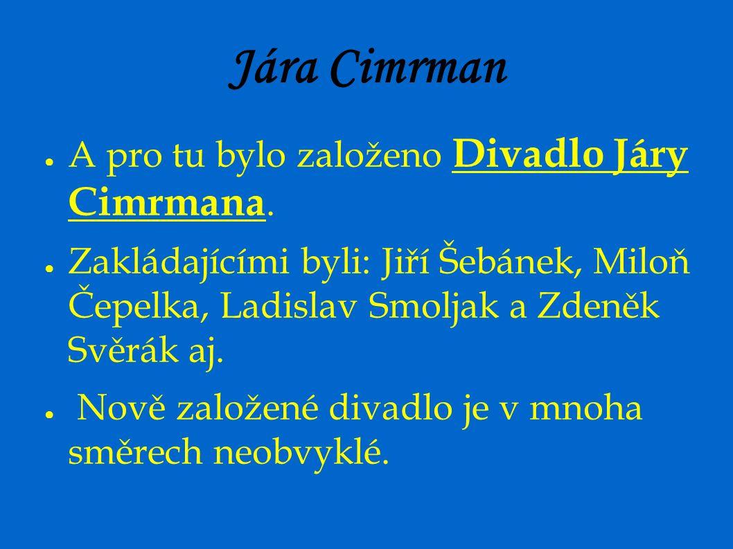 Jára Cimrman ● A pro tu bylo založeno Divadlo Járy Cimrmana. ● Zakládajícími byli: Jiří Šebánek, Miloň Čepelka, Ladislav Smoljak a Zdeněk Svěrák aj. ●