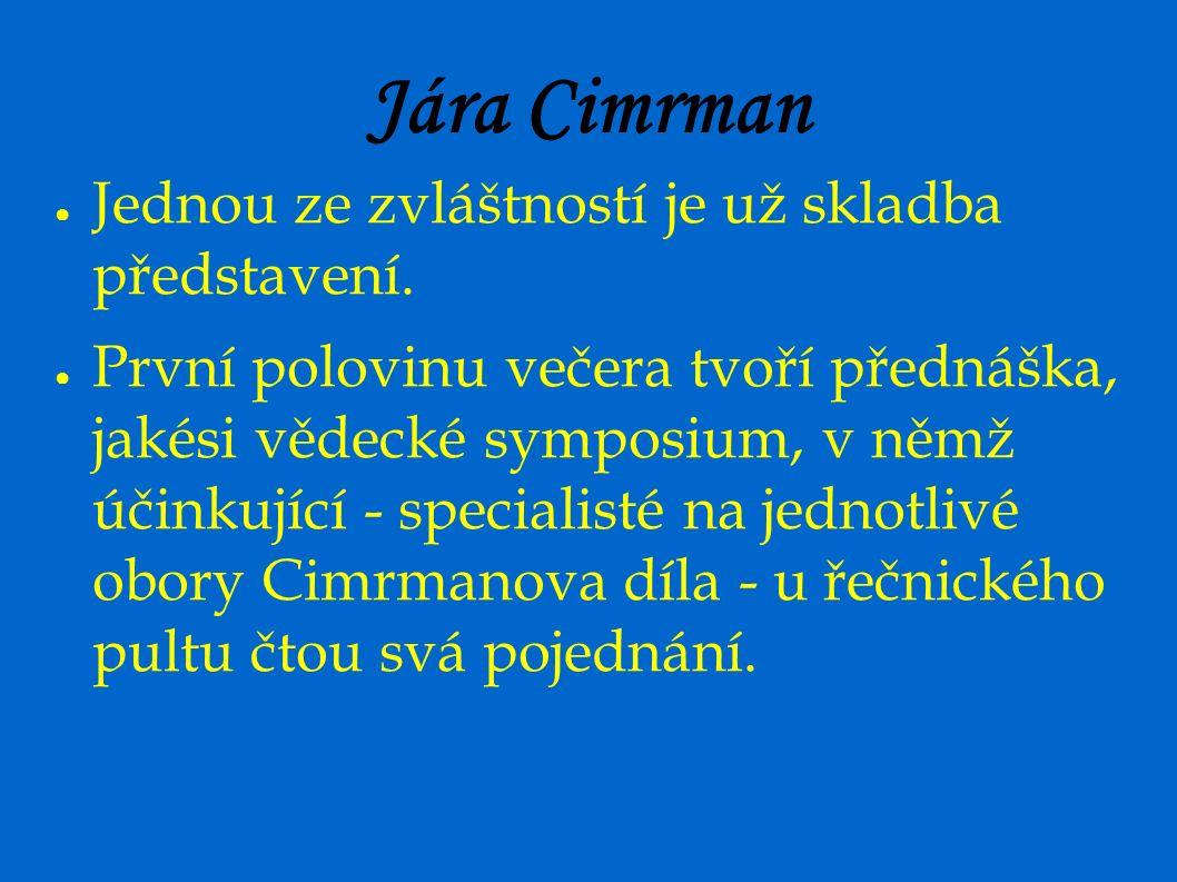 Jára Cimrman ● Jednou ze zvláštností je už skladba představení. ● První polovinu večera tvoří přednáška, jakési vědecké symposium, v němž účinkující -
