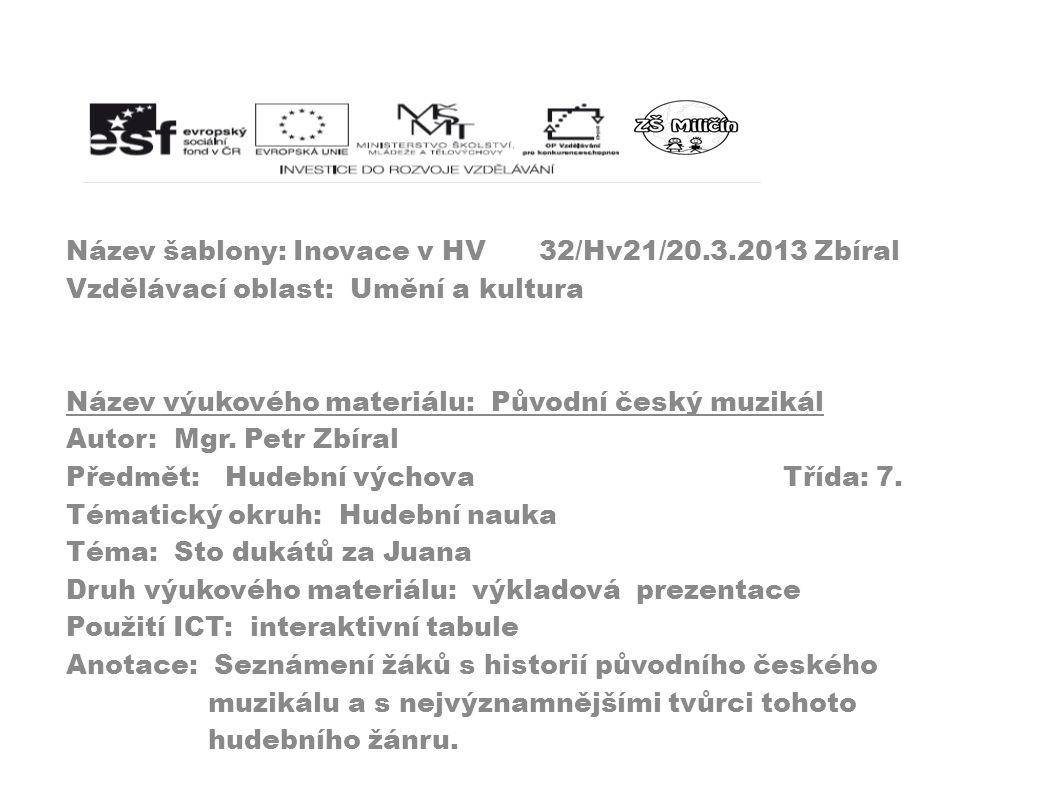 Název šablony: Inovace v HV 32/Hv21/20.3.2013 Zbíral Vzdělávací oblast: Umění a kultura Název výukového materiálu: Původní český muzikál Autor: Mgr.