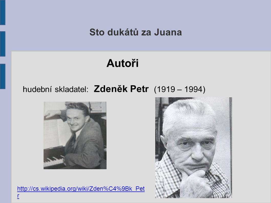 Sto dukátů za Juana Autoři hudební skladatel: Zdeněk Petr (1919 – 1994) http://cs.wikipedia.org/wiki/Zden%C4%9Bk_Pet r