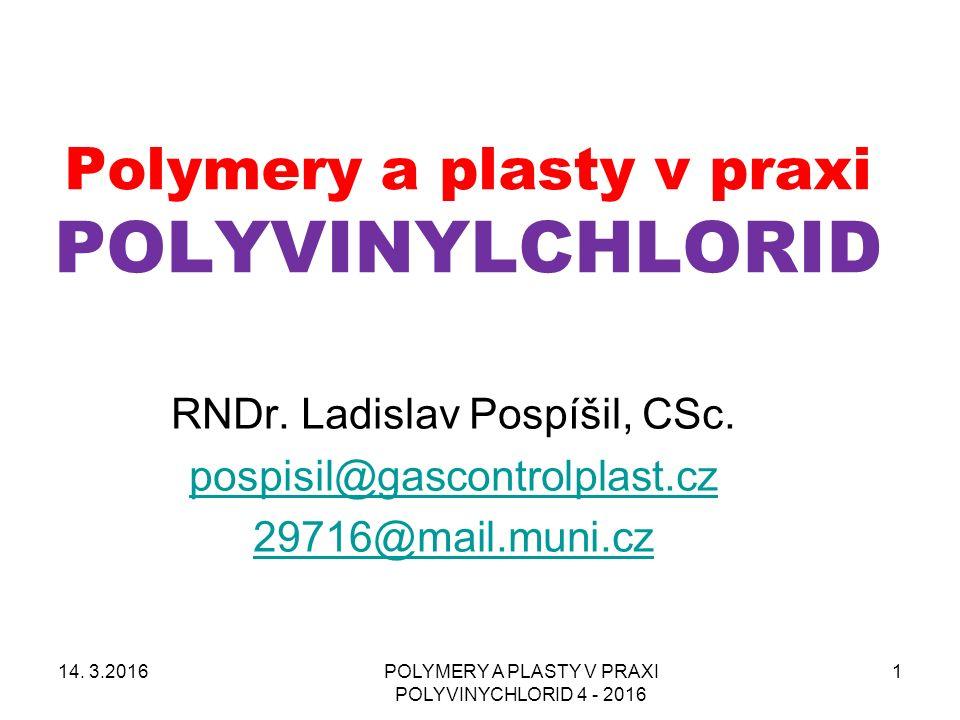 POLYMERY A PLASTY V PRAXI POLYVINYCHLORID 4 - 2016 1 Polymery a plasty v praxi POLYVINYLCHLORID RNDr.