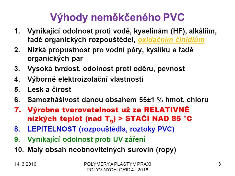 Výhody neměkčeného PVC 14. 3.2016POLYMERY A PLASTY V PRAXI POLYVINYCHLORID 4 - 2016 13 1.Vynikající odolnost proti vodě, kyselinám (HF), alkáliím, řad