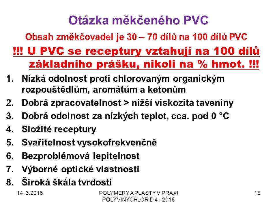 Otázka měkčeného PVC 14. 3.2016POLYMERY A PLASTY V PRAXI POLYVINYCHLORID 4 - 2016 15 Obsah změkčovadel je 30 – 70 dílů na 100 dílů PVC !!! U PVC se re