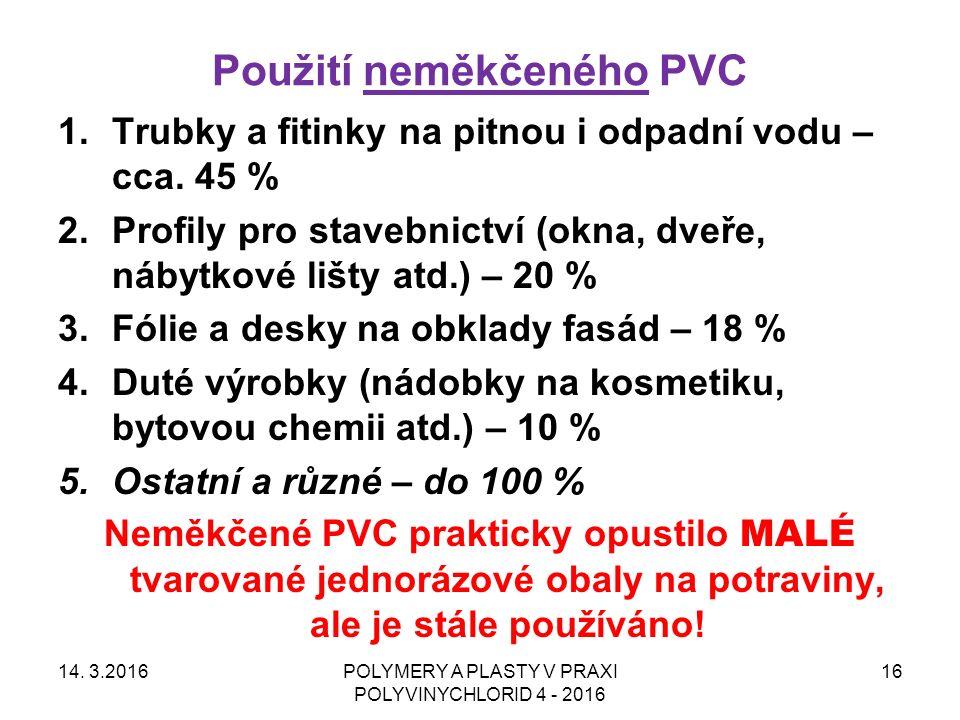 Použití neměkčeného PVC 14. 3.2016POLYMERY A PLASTY V PRAXI POLYVINYCHLORID 4 - 2016 16 1.Trubky a fitinky na pitnou i odpadní vodu – cca. 45 % 2.Prof