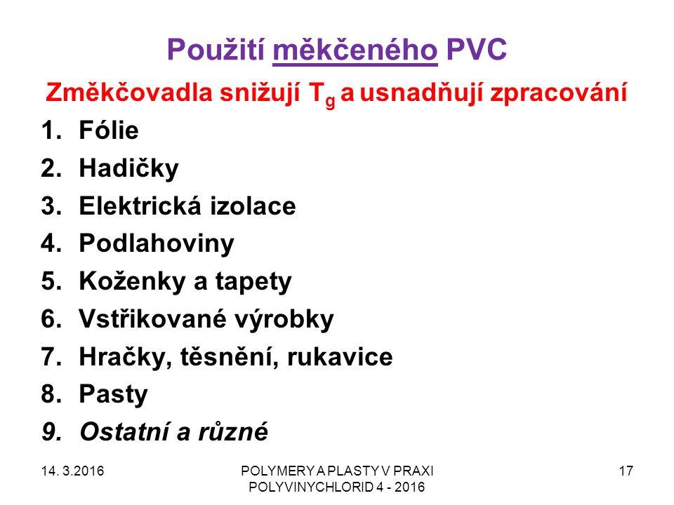 Použití měkčeného PVC 14. 3.2016POLYMERY A PLASTY V PRAXI POLYVINYCHLORID 4 - 2016 17 Změkčovadla snižují T g a usnadňují zpracování 1.Fólie 2.Hadičky