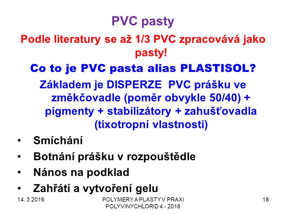 PVC pasty 14. 3.2016POLYMERY A PLASTY V PRAXI POLYVINYCHLORID 4 - 2016 18 Podle literatury se až 1/3 PVC zpracovává jako pasty! Co to je PVC pasta ali