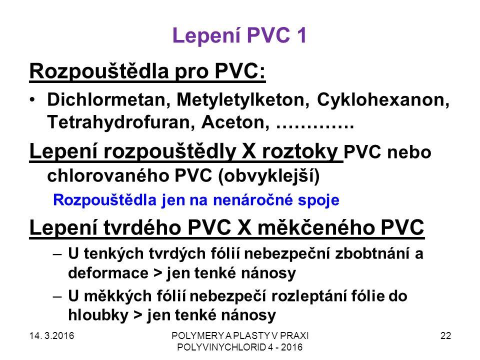 Lepení PVC 1 14. 3.2016POLYMERY A PLASTY V PRAXI POLYVINYCHLORID 4 - 2016 22 Rozpouštědla pro PVC: Dichlormetan, Metyletylketon, Cyklohexanon, Tetrahy