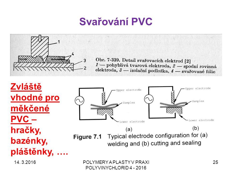 Svařování PVC 14. 3.2016POLYMERY A PLASTY V PRAXI POLYVINYCHLORID 4 - 2016 25 Zvláště vhodné pro měkčené PVC – hračky, bazénky, pláštěnky, ….