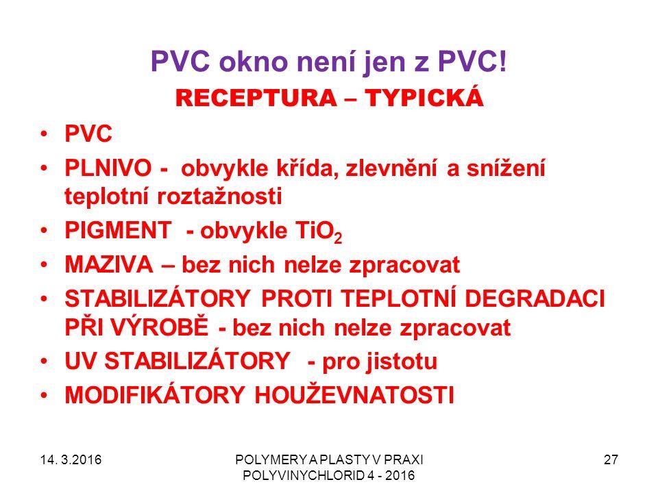 PVC okno není jen z PVC! 14. 3.2016POLYMERY A PLASTY V PRAXI POLYVINYCHLORID 4 - 2016 27 RECEPTURA – TYPICKÁ PVC PLNIVO - obvykle křída, zlevnění a sn