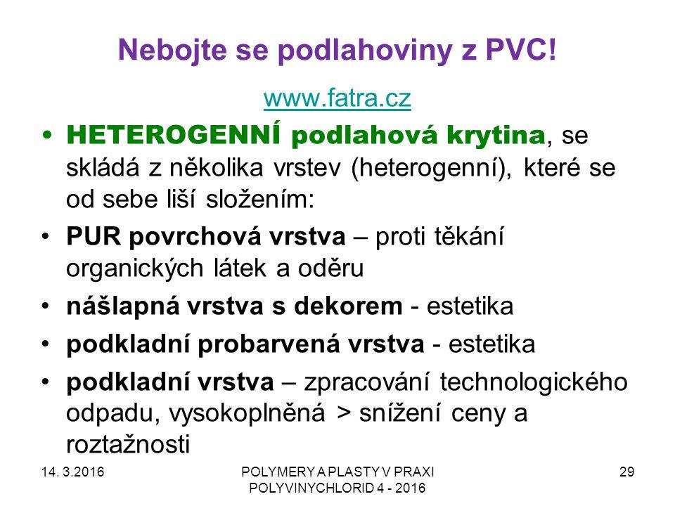 Nebojte se podlahoviny z PVC! 14. 3.2016POLYMERY A PLASTY V PRAXI POLYVINYCHLORID 4 - 2016 29 www.fatra.cz HETEROGENNÍ podlahová krytina, se skládá z