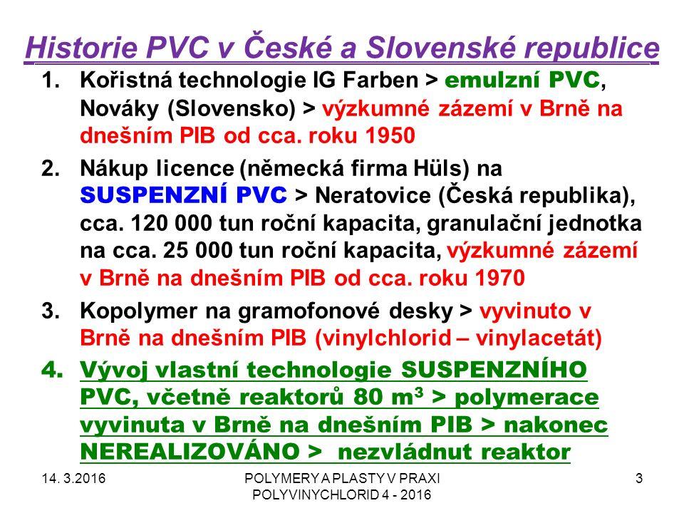 Historie PVC v České a Slovenské republice 14. 3.2016POLYMERY A PLASTY V PRAXI POLYVINYCHLORID 4 - 2016 3 1.Kořistná technologie IG Farben > emulzní P