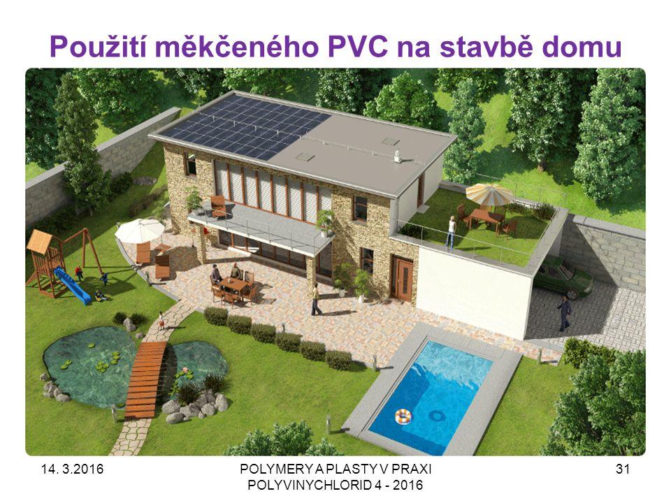 Použití měkčeného PVC na stavbě domu 14. 3.2016POLYMERY A PLASTY V PRAXI POLYVINYCHLORID 4 - 2016 31
