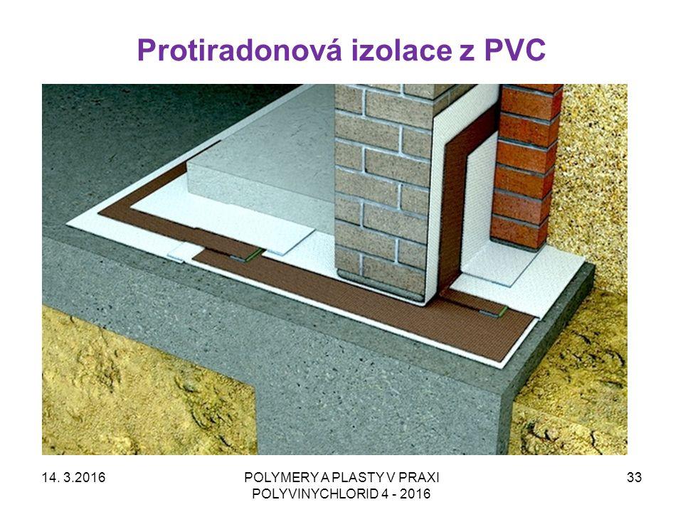 Protiradonová izolace z PVC 14. 3.2016POLYMERY A PLASTY V PRAXI POLYVINYCHLORID 4 - 2016 33