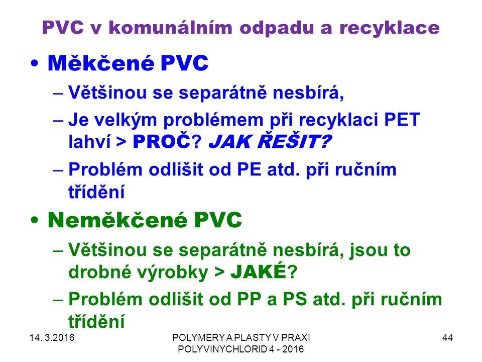 PVC v komunálním odpadu a recyklace Měkčené PVC –Většinou se separátně nesbírá, –Je velkým problémem při recyklaci PET lahví > PROČ ? JAK ŘEŠIT? –Prob