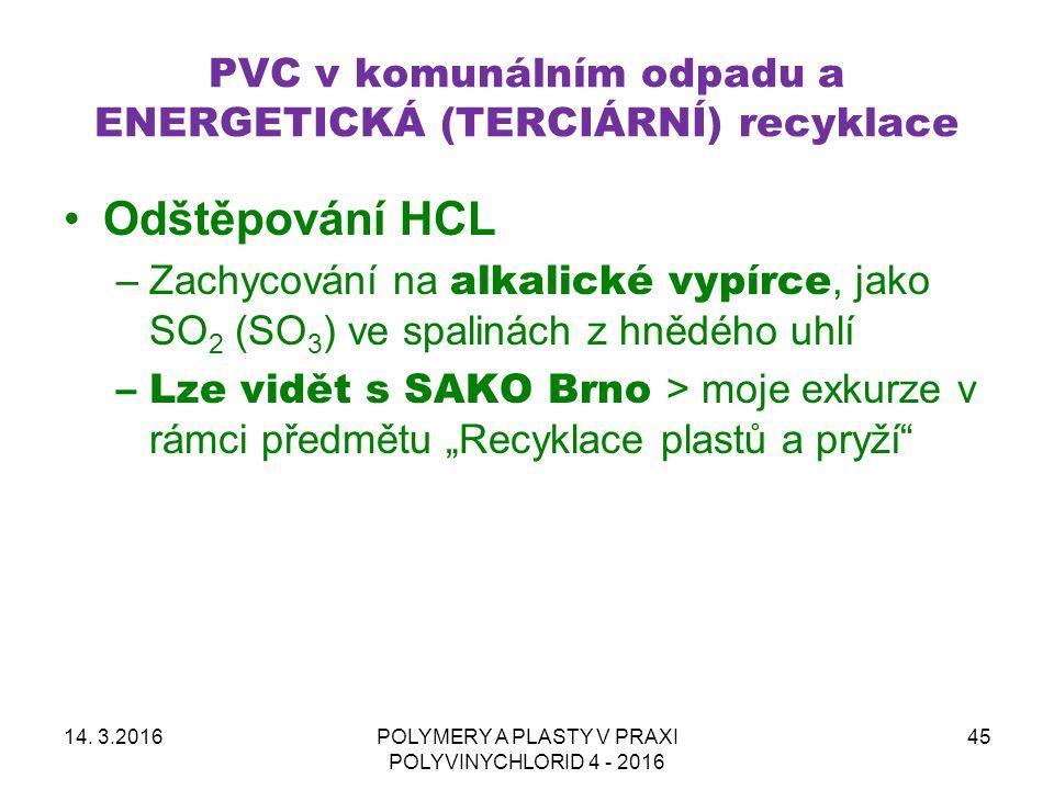 PVC v komunálním odpadu a ENERGETICKÁ (TERCIÁRNÍ) recyklace Odštěpování HCL –Zachycování na alkalické vypírce, jako SO 2 (SO 3 ) ve spalinách z hnědéh