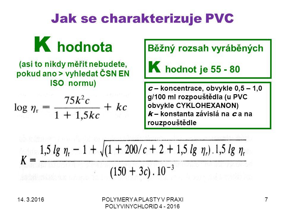 Jak se charakterizuje PVC 14. 3.2016POLYMERY A PLASTY V PRAXI POLYVINYCHLORID 4 - 2016 7 K hodnota (asi to nikdy měřit nebudete, pokud ano > vyhledat