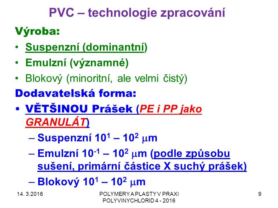 PVC – technologie zpracování Výroba: Suspenzní (dominantní) Emulzní (významné) Blokový (minoritní, ale velmi čistý) Dodavatelská forma: VĚTŠINOU Prášek (PE i PP jako GRANULÁT) –Suspenzní 10 1 – 10 2  m –Emulzní 10 -1 – 10 2  m (podle způsobu sušení, primární částice X suchý prášek) –Blokový 10 1 – 10 2  m 14.